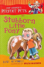 Stubborn Little Pony : Pop Hooper's Perfect Pets - Kyle Mewburn