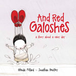 And Red Galoshes : A Story about a Rainy Day - Glenda Millard