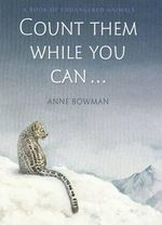 Count Them While You Can... : A Book of Endangered Animals - Anne Bowman