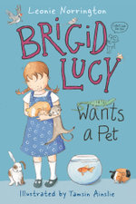 Brigid Lucy Wants A Pet : Brigid Lucy : Book 1 - Leonie Norrington