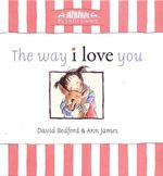 The Way I Love You : My Little Library - David Bedford