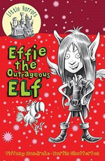 Effie The Outrageous Elf : Little Horrors Series : Book 5 - Tiffany Mandrake