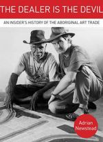 The Dealer is the Devil : An Insider's History of the Aboriginal Art Trade - Adrian Newstead