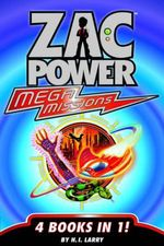 Zac Power : Mega Mission : 4 Books In 1! - H. I. Larry