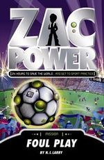 Zac Power : Foul Play : Zac Power Series : Book 23 - H. I. Larry