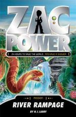 Zac Power : River Rampage : Zac Power Series : Book 22 - H. I. Larry