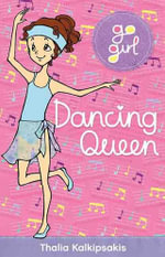 Dancing Queen : Go Girl Series - Thalia Kalkipsakis