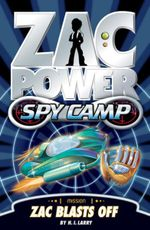 Zac Power Spy Camp : Zac Blasts Off : Zac Power Spy Camp Series : Book 1 - H. I. Larry