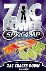 Zac Power Spy Camp : Zac Cracks Down : Zac Power Spy Camp Series : Book 3 - H. I. Larry