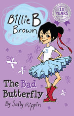 The Bad Butterfly : Billie B Brown Series : Book 1 - Sally Rippin