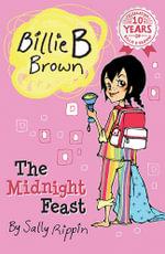 The Midnight Feast : Billie B Brown Series : Book 3 - Sally Rippin