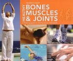 Reader's Digest Healthy Bones Muscles and Joints : A Lifelong Guide to Staying Active and Supple - Reader's Digest
