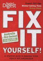 Fix it Yourself! : A Practical Guide to Essential Home Repairs and Maintenance - Reader's Digest
