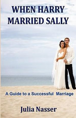 When Harry Married Sally : A Guide to a Successful Marriage - Julia Nasser