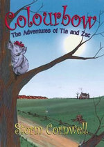 Colourbow : the Adventures of Tia and Zac - Storm Cornwell