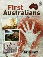 First Australians : The Story of Indigenous Australia - Karin Cox