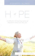 Inspiring Stories of Hope : A Collection of Inspiring Stories of Hope From Women Just Like You - Lynn Goldsmith