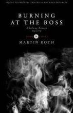 Burning at the Boss : A Johnny Ravine Mystery, Book 3 - Martin Roth