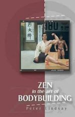 Zen in the Art of Bodybuilding - Peter Lindsay