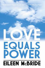 Love Equals Power :  Understand the Balance in Power in Relationships - Eileen McBride