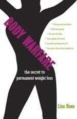 Body Warfare : The Secret to Permanent Weight Loss - Lisa Renn
