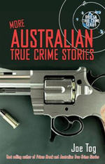More Australian True Crime Stories : Real People - Real Stories - Joe Tog