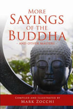More Sayings of the Buddha and Other Masters : And other Masters - Mark Zocchi