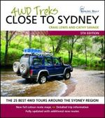 4WD Treks Close To Sydney, 5th Edition : The full-colour guide to 20 fantastic trips - Craig Lewis