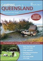 Camping Guide to Queensland 4th Edition : The Bestselling Colour Guide to Over 500 Campsites - Craig Lewis