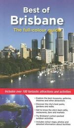 Best of Brisbane : The Full-Colour Guide  : Includes over 100 fantastic attractions and Activities - Dianne McLay