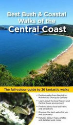 Best Bush And Coastal Walks Of The Central Coast NSW : The full-colour guide to over 36 fantastic walks - Matt McClelland