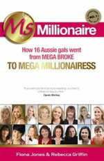Ms Millionaire : How 16 Aussie Gals Went From Mega Broke To Mega Millionaires - Fiona Jones