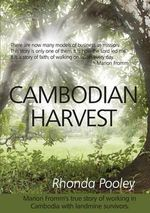 Cambodian Harvest : Marion Fromm's True Story of Working in Cambodia with Landmine Survivors - Rhonda Pooley