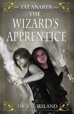 The Tae'Anaryn and the Wizard's Apprentice : Tae'anaryn - John Ireland