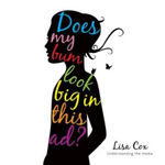 Does My Bum Look Big In This Ad? : Body image and the Media - Lisa Cox