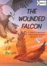 The Wounded Falcon : n Adventure Gamebook Where Success or Failure Depends on YOU! - J.P. Barnett