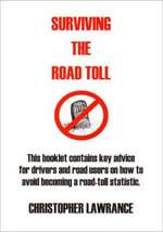 Surviving the Road Toll : An Investigator's Account of a Never-ending Toll - Christopher Lawrance
