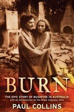 Burn : The Epic Story of Bushfire in Australia - Paul Collins