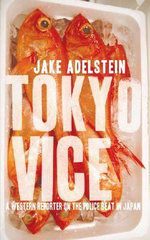 Tokyo Vice :  A Western Reporter on the Police Beat in Japan - Jake Adelstein