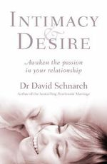 Intimacy And Desire :  Awaken the Passion in Your Relationship - David Morris Schnarch