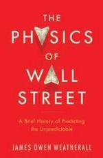 The Physics of Wall Street : A Brief History of Predicting the Unpredictable  - James Owen Weatherall