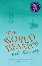 The World Beneath : New edition - Cate Kennedy