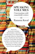 Speaking Volumes : Conversations With Remarkable Writers :  Conversations with Remarkable Writers - Ramona Koval