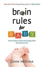 Brain Rules for Baby :  How to Raise a Smart and Happy Child from Zero to Five - John Medina