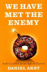 We Have Met the Enemy : Self-control in an Age of Excess - Dan Akst