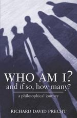 Who Am I, and If So, How Many?  :  A Philosophical Journey - Richard David Precht