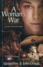 A Woman's War : A Mother's Home Front Battle - Jacqueline Dinan