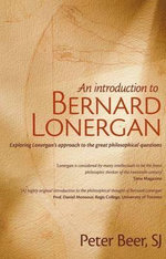 An Introduction to Bernard Lonergan : Exploring Lonergan's approach to the great philosophical questions - Peter Beer