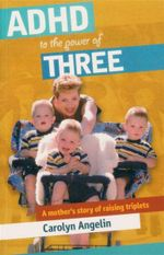 ADHD to the Power of Three : A Mother's Story of Raising Triplets - Carolyn Angelin