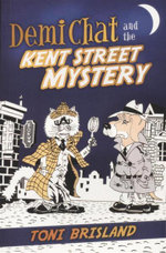 Demi Chat and the Kent Street Mystery - Toni Brisland